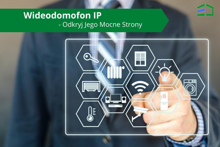 Wideodomofon IP - Odkryj Jego Mocne Strony